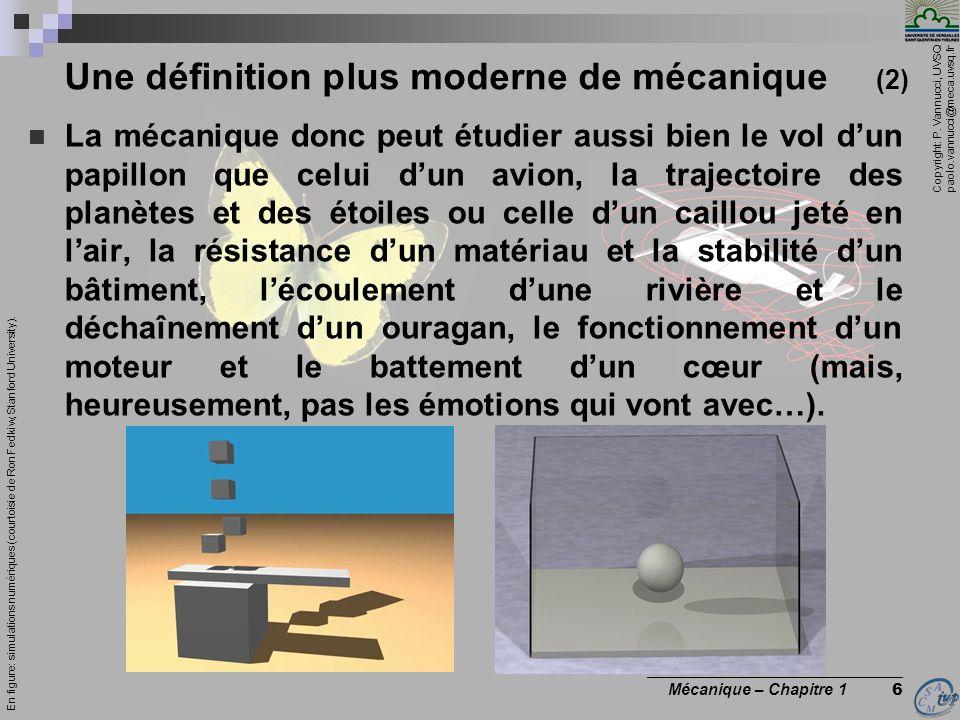 Copyright: P. Vannucci, UVSQ paolo.vannucci@meca.uvsq.fr ________________________________ Mécanique – Chapitre 1 6 La mécanique donc peut étudier auss