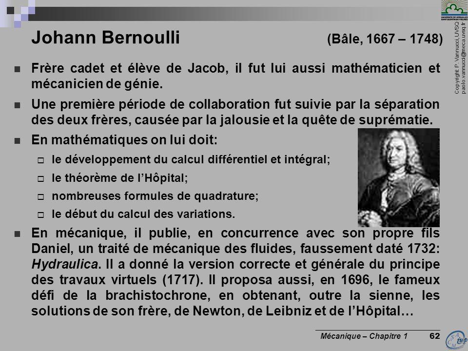 Copyright: P. Vannucci, UVSQ paolo.vannucci@meca.uvsq.fr ________________________________ Mécanique – Chapitre 1 62 Johann Bernoulli (Bâle, 1667 – 174