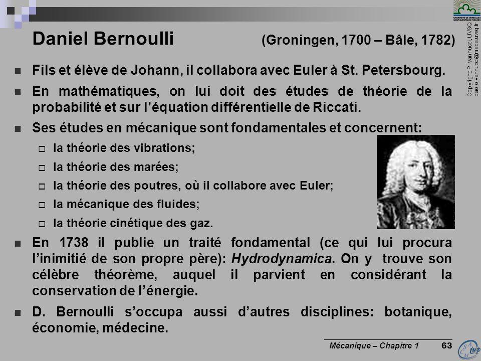 Copyright: P. Vannucci, UVSQ paolo.vannucci@meca.uvsq.fr ________________________________ Mécanique – Chapitre 1 63 Daniel Bernoulli (Groningen, 1700