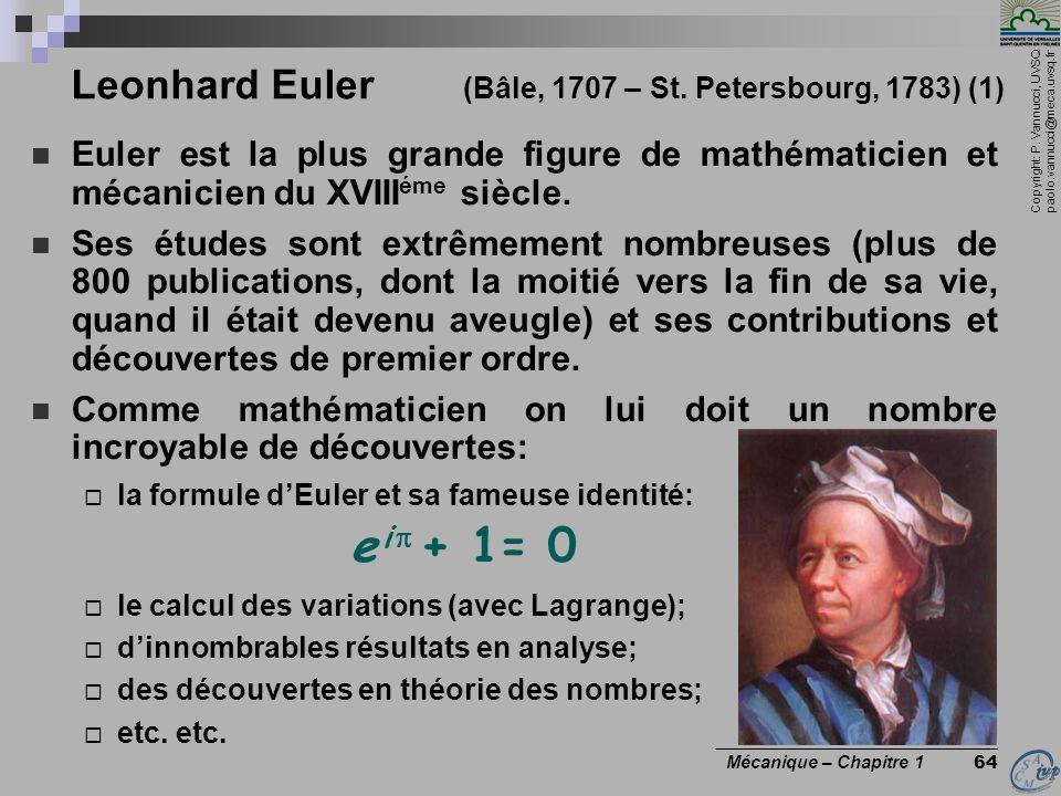 Copyright: P. Vannucci, UVSQ paolo.vannucci@meca.uvsq.fr ________________________________ Mécanique – Chapitre 1 64 Leonhard Euler (Bâle, 1707 – St. P