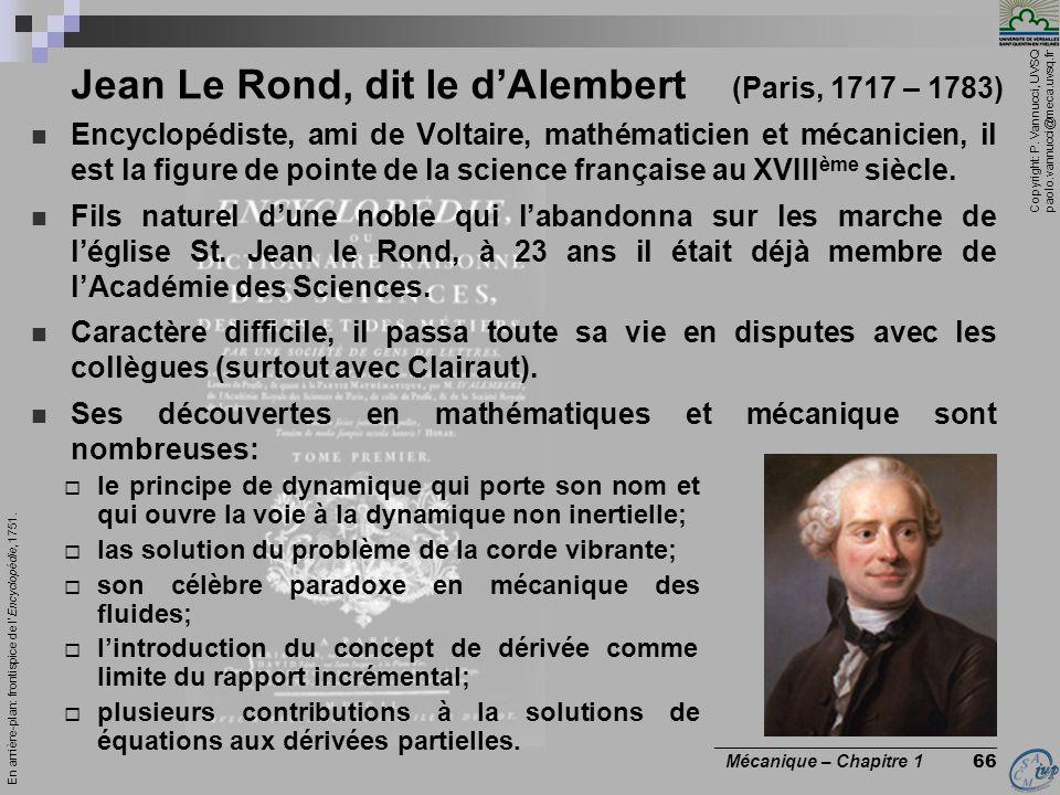 Copyright: P. Vannucci, UVSQ paolo.vannucci@meca.uvsq.fr ________________________________ Mécanique – Chapitre 1 66 Jean Le Rond, dit le dAlembert (Pa