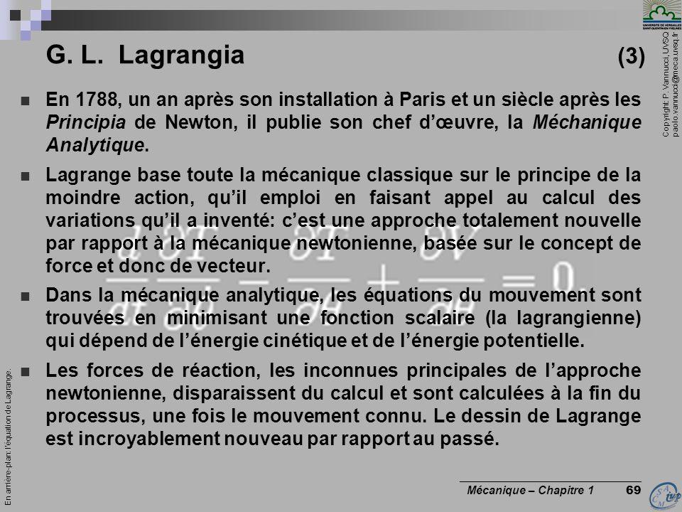 Copyright: P. Vannucci, UVSQ paolo.vannucci@meca.uvsq.fr ________________________________ Mécanique – Chapitre 1 69 G. L. Lagrangia (3) En 1788, un an