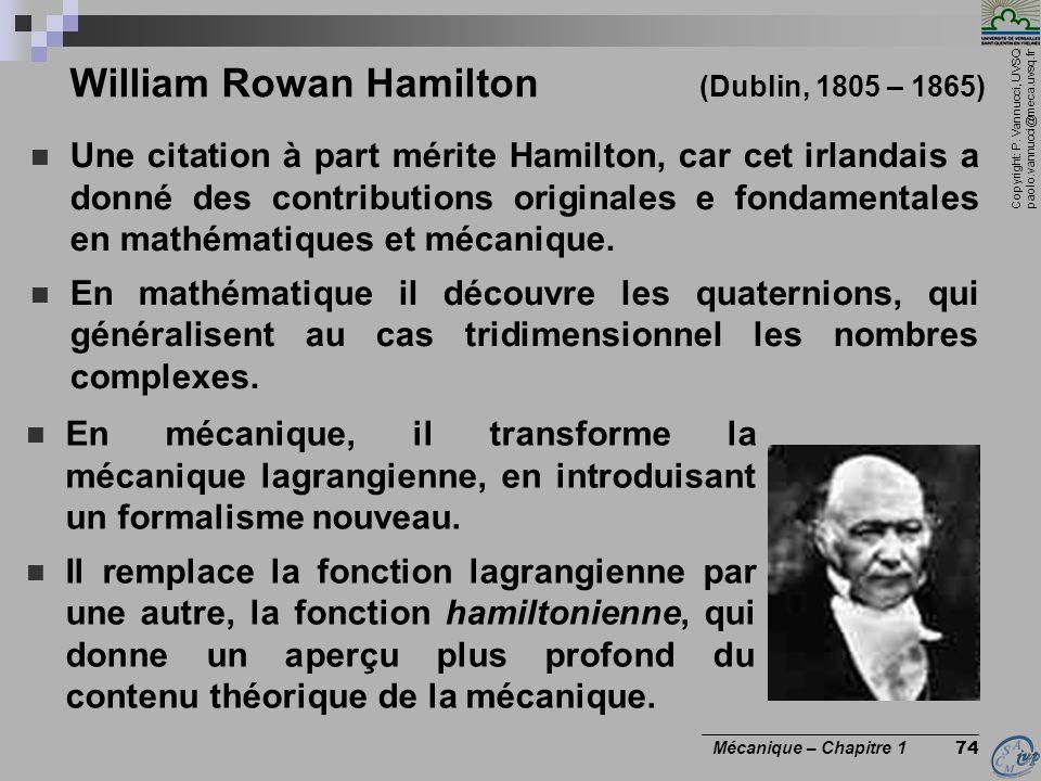 Copyright: P. Vannucci, UVSQ paolo.vannucci@meca.uvsq.fr ________________________________ Mécanique – Chapitre 1 74 William Rowan Hamilton (Dublin, 18
