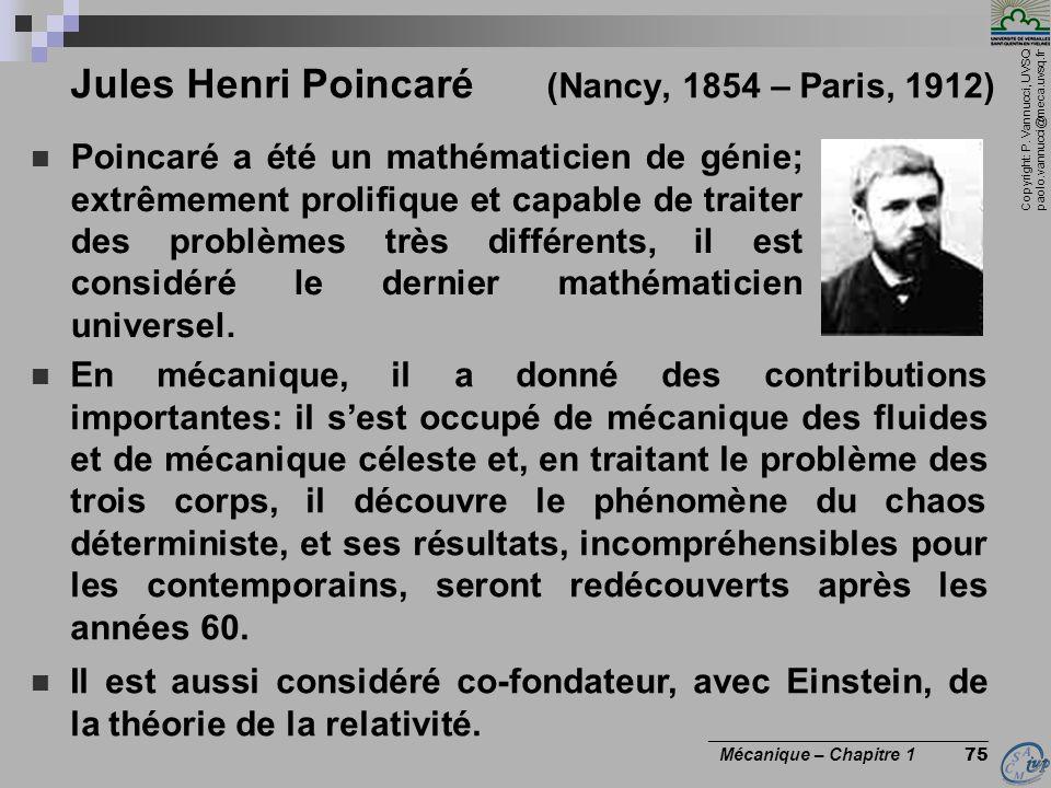 Copyright: P. Vannucci, UVSQ paolo.vannucci@meca.uvsq.fr ________________________________ Mécanique – Chapitre 1 75 Jules Henri Poincaré (Nancy, 1854