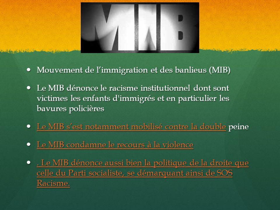 Mouvement de limmigration et des banlieus (MIB) Mouvement de limmigration et des banlieus (MIB) Le MIB dénonce le racisme institutionnel dont sont vic