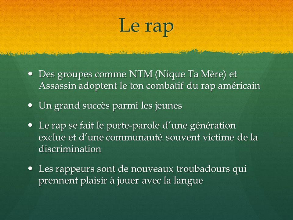 Le rap Des groupes comme NTM (Nique Ta Mère) et Assassin adoptent le ton combatif du rap américain Des groupes comme NTM (Nique Ta Mère) et Assassin a