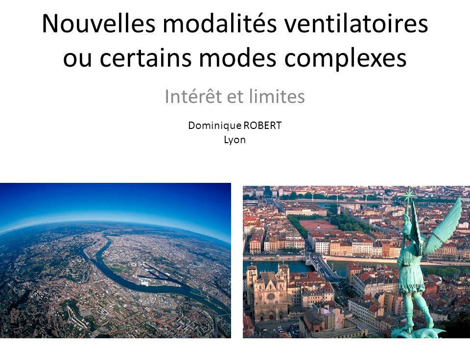 Nouvelles modalités ventilatoires ou certains modes complexes Intérêt et limites Dominique ROBERT Lyon