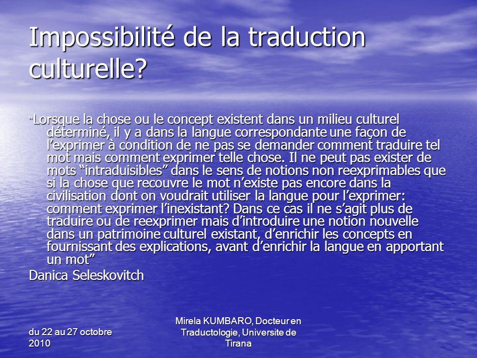 du 22 au 27 octobre 2010 Mirela KUMBARO, Docteur en Traductologie, Universite de Tirana Impossibilité de la traduction culturelle? Lorsque la chose ou