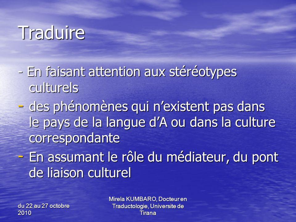 du 22 au 27 octobre 2010 Mirela KUMBARO, Docteur en Traductologie, Universite de Tirana Traduire - En faisant attention aux stéréotypes culturels - de