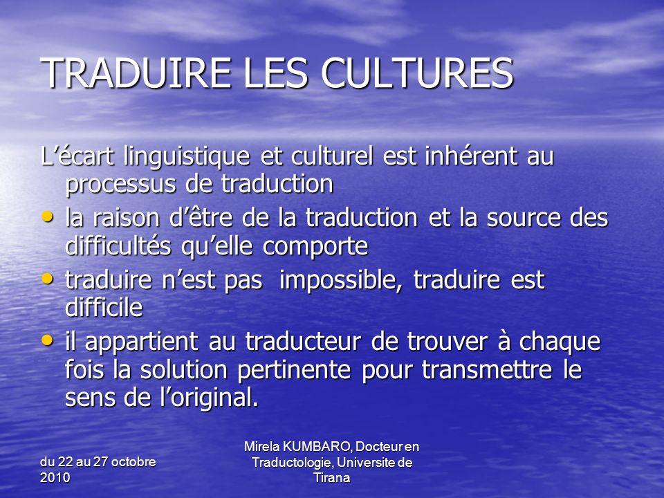 du 22 au 27 octobre 2010 Mirela KUMBARO, Docteur en Traductologie, Universite de Tirana TRADUIRE LES CULTURES Lécart linguistique et culturel est inhé
