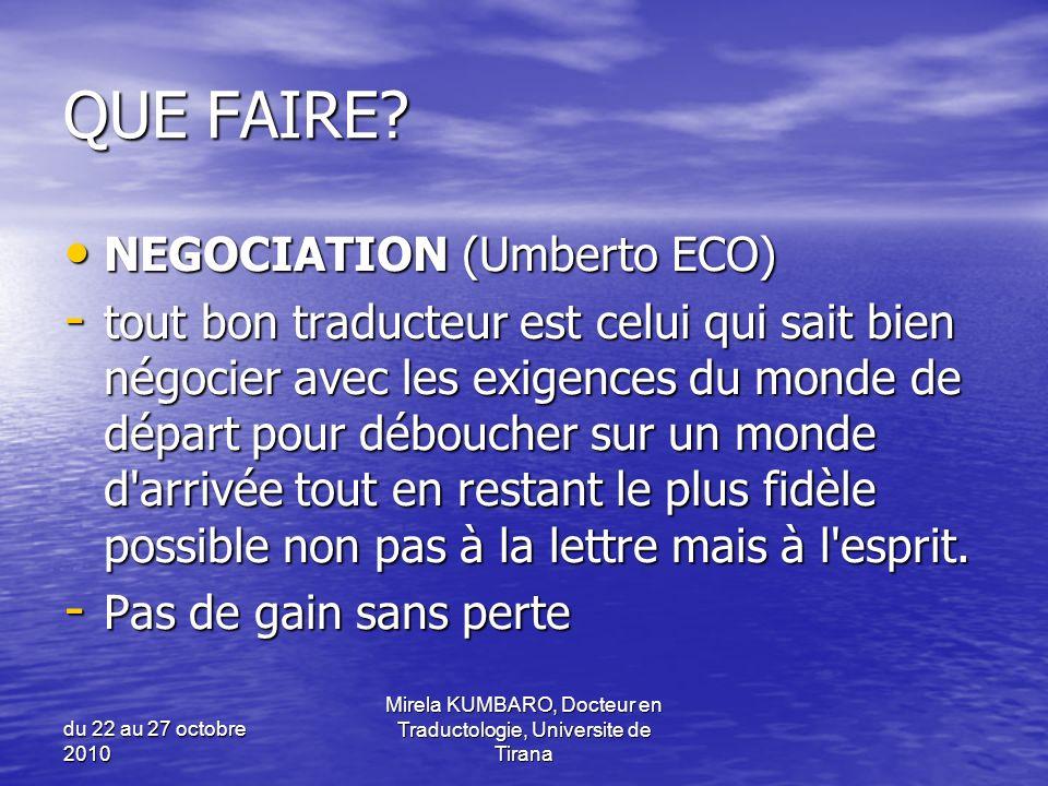 du 22 au 27 octobre 2010 Mirela KUMBARO, Docteur en Traductologie, Universite de Tirana QUE FAIRE? NEGOCIATION (Umberto ECO) NEGOCIATION (Umberto ECO)
