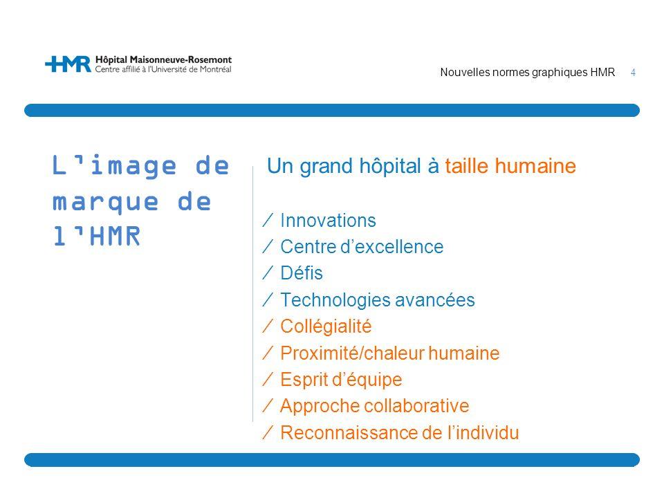 4 Nouvelles normes graphiques HMR Limage de marque de lHMR Un grand hôpital à taille humaine Innovations Centre dexcellence Défis Technologies avancée
