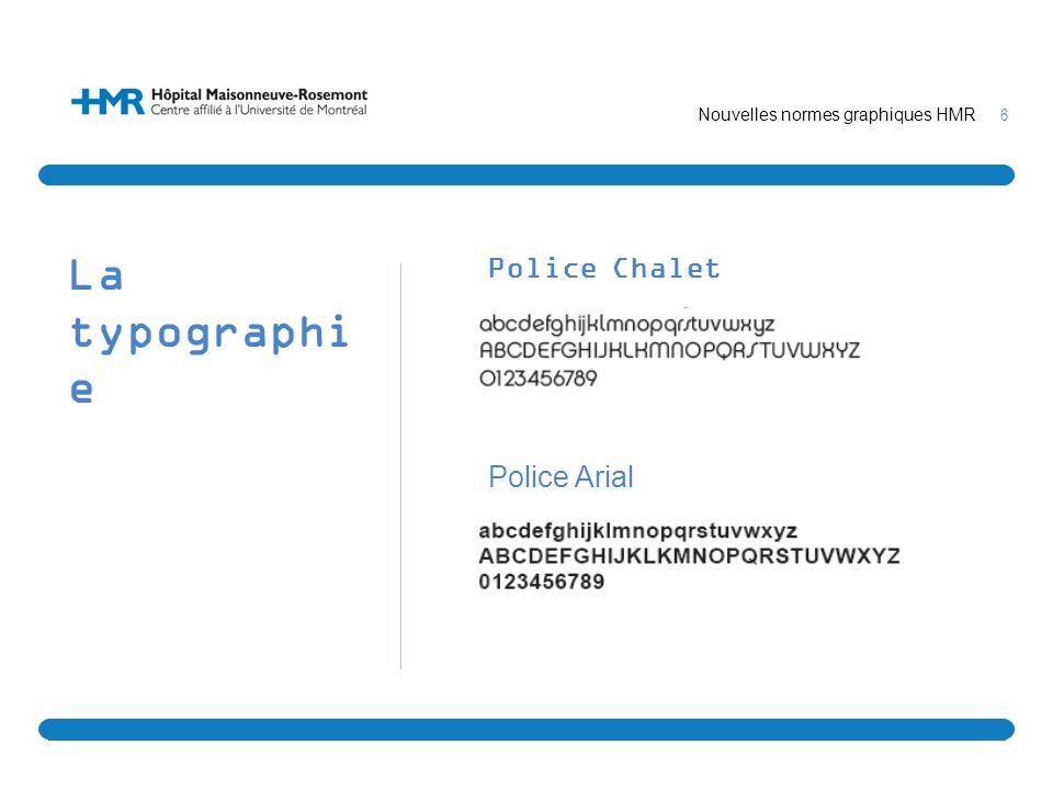 6 Nouvelles normes graphiques HMR La typographi e Police Chalet Police Arial