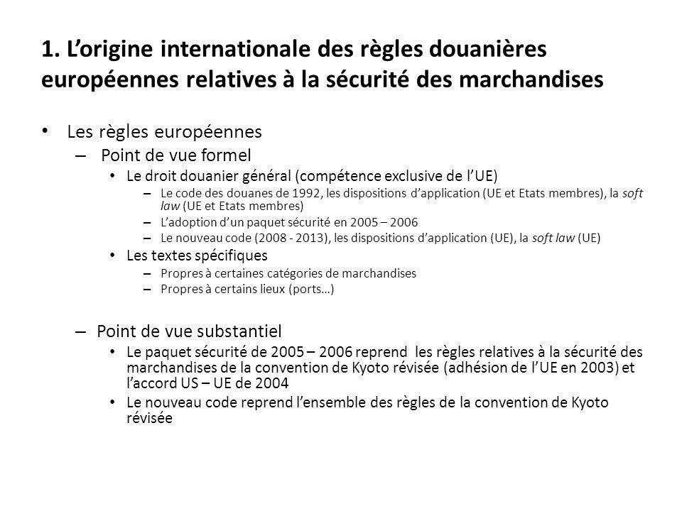1. Lorigine internationale des règles douanières européennes relatives à la sécurité des marchandises Les règles européennes – Point de vue formel Le
