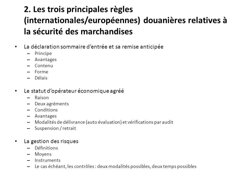 2. Les trois principales règles (internationales/européennes) douanières relatives à la sécurité des marchandises La déclaration sommaire dentrée et s