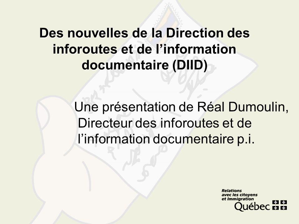 Des nouvelles de la Direction des inforoutes et de linformation documentaire (DIID) Une présentation de Réal Dumoulin, Directeur des inforoutes et de