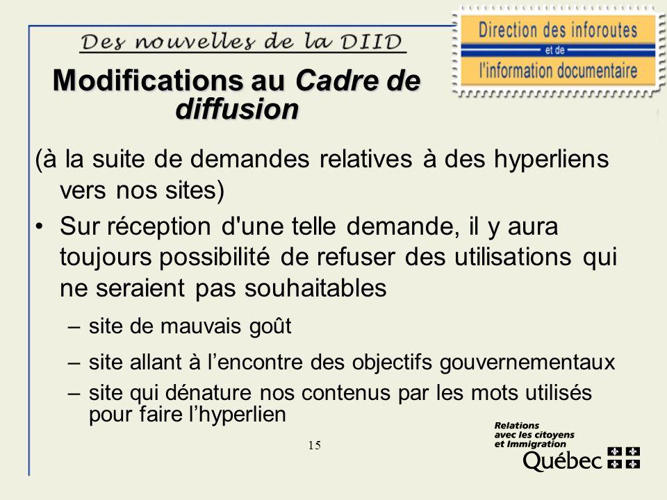 15 Modifications au Cadre de diffusion (à la suite de demandes relatives à des hyperliens vers nos sites) Sur réception d'une telle demande, il y aura