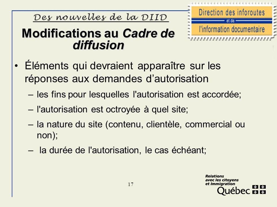 17 Modifications au Cadre de diffusion Éléments qui devraient apparaître sur les réponses aux demandes dautorisation –les fins pour lesquelles l'autor