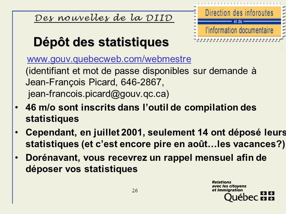 26 Dépôt des statistiques www.gouv.quebecweb.com/webmestre (identifiant et mot de passe disponibles sur demande à Jean-François Picard, 646-2867, jean