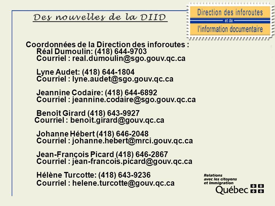 6 Coordonnées de la Direction des inforoutes : Réal Dumoulin: (418) 644-9703 Courriel : real.dumoulin@sgo.gouv.qc.ca Lyne Audet: (418) 644-1804 Courri