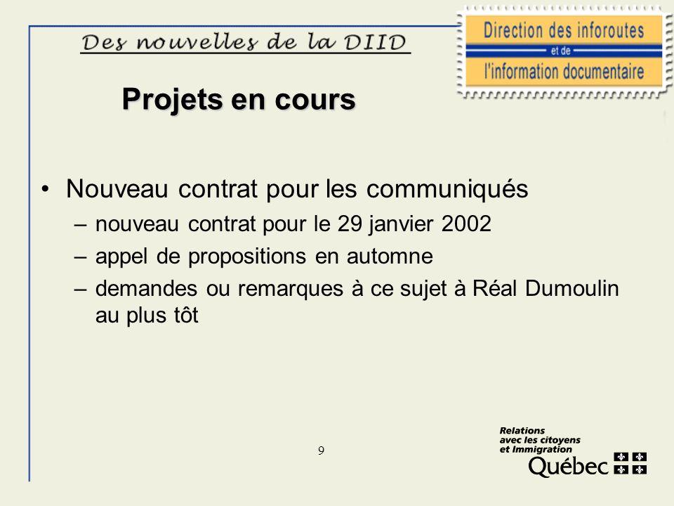 9 Projets en cours Nouveau contrat pour les communiqués –nouveau contrat pour le 29 janvier 2002 –appel de propositions en automne –demandes ou remarq