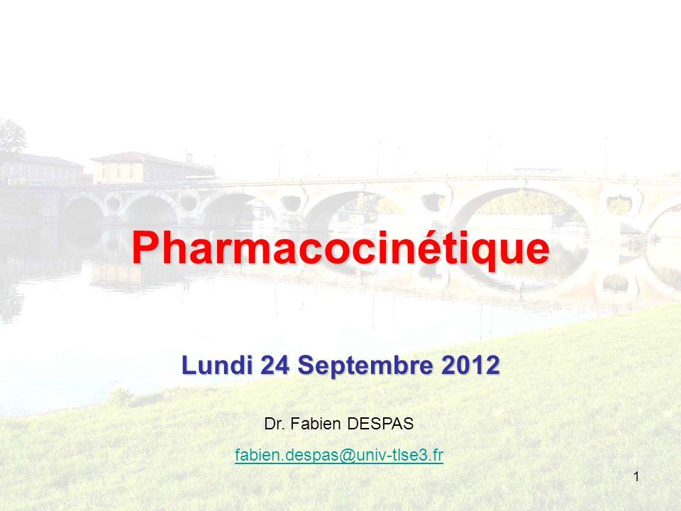 Pharmacocinétique Lundi 24 Septembre 2012 Dr. Fabien DESPAS fabien.despas@univ-tlse3.fr 1