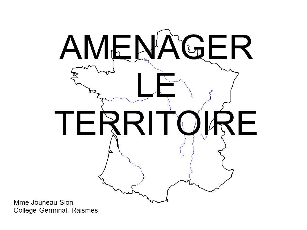AMENAGER LE TERRITOIRE Mme Jouneau-Sion Collège Germinal, Raismes