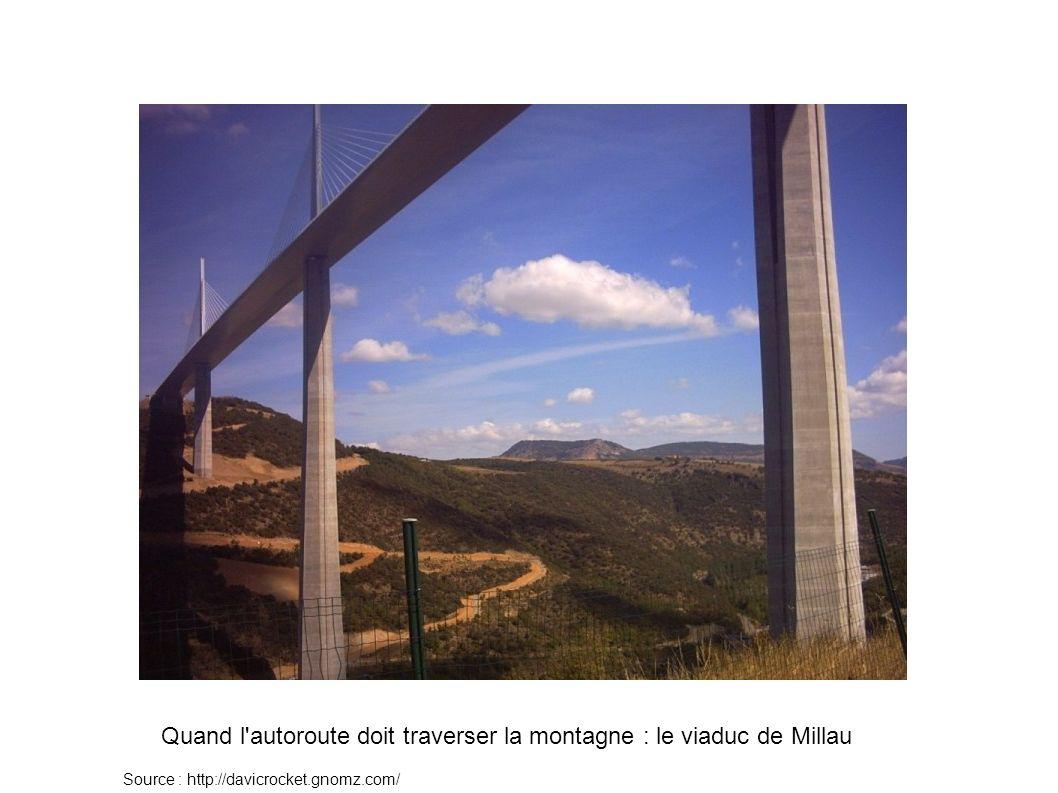 Quand l autoroute doit traverser la montagne : le viaduc de Millau Source : http://davicrocket.gnomz.com/