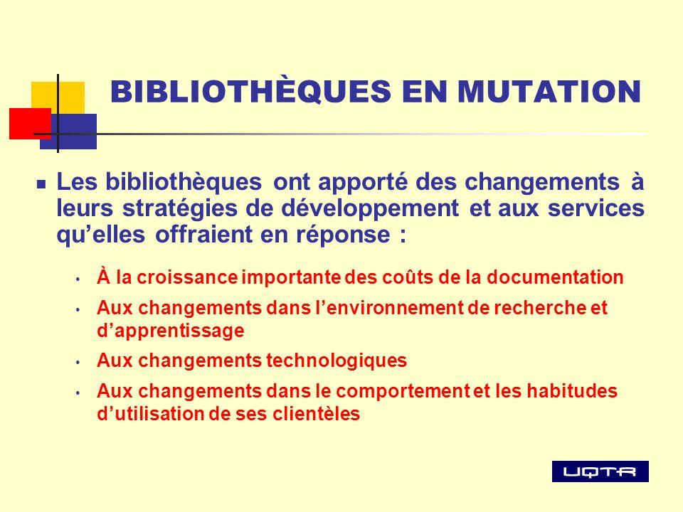 BIBLIOTHÈQUES EN MUTATION Les bibliothèques ont apporté des changements à leurs stratégies de développement et aux services quelles offraient en répon