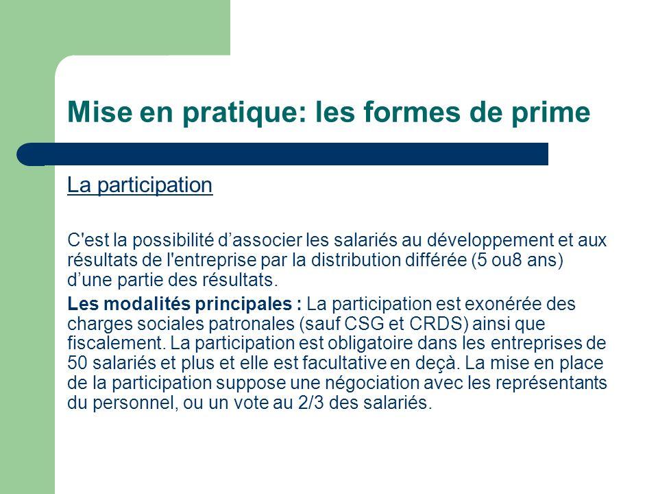 Mise en pratique: les formes de prime La participation C'est la possibilité dassocier les salariés au développement et aux résultats de l'entreprise p