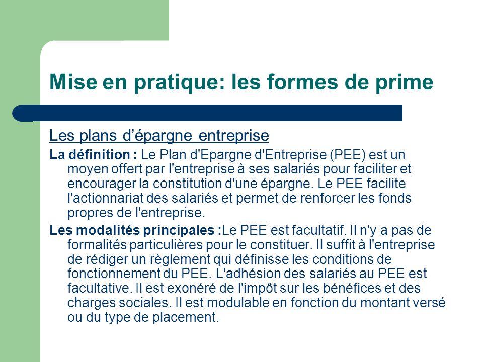 Mise en pratique: les formes de prime Les plans dépargne entreprise La définition : Le Plan d'Epargne d'Entreprise (PEE) est un moyen offert par l'ent