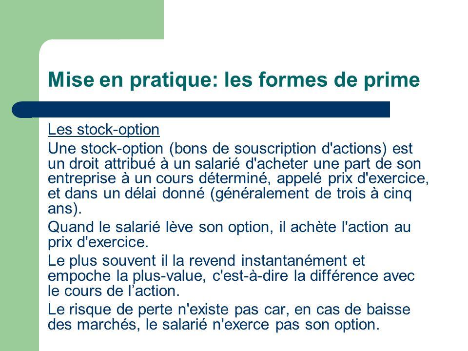 Mise en pratique: les formes de prime Les stock-option Une stock-option (bons de souscription d'actions) est un droit attribué à un salarié d'acheter
