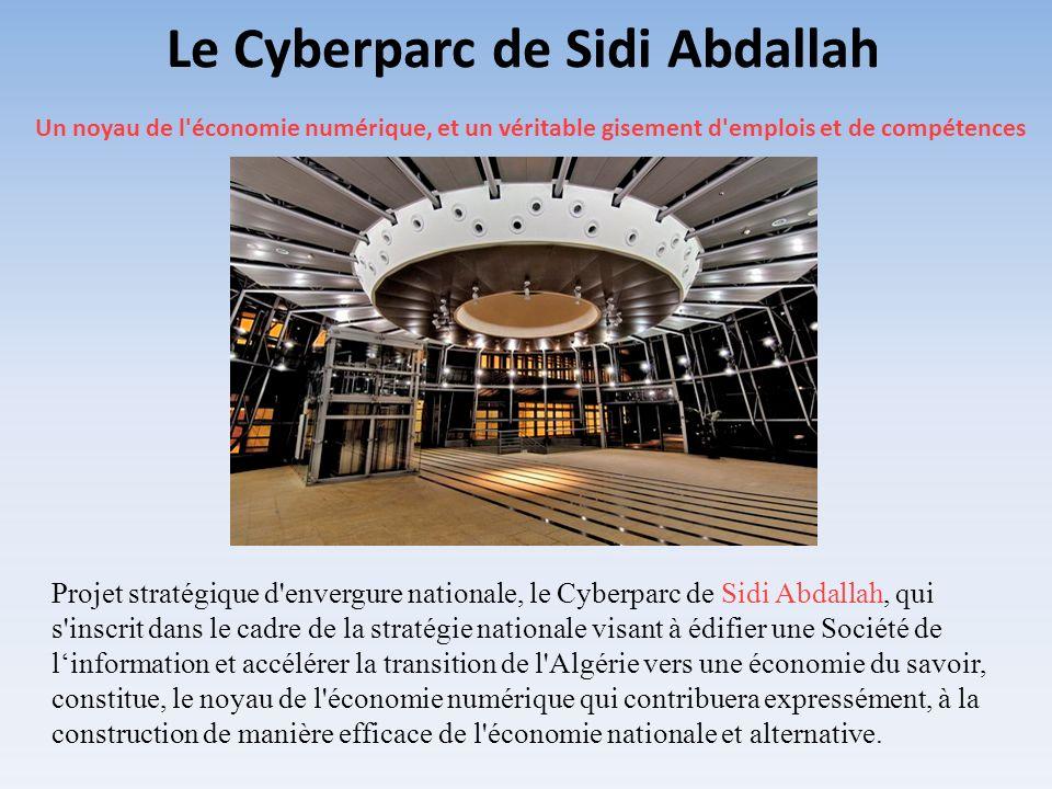 Un noyau de l'économie numérique, et un véritable gisement d'emplois et de compétences Projet stratégique d'envergure nationale, le Cyberparc de Sidi
