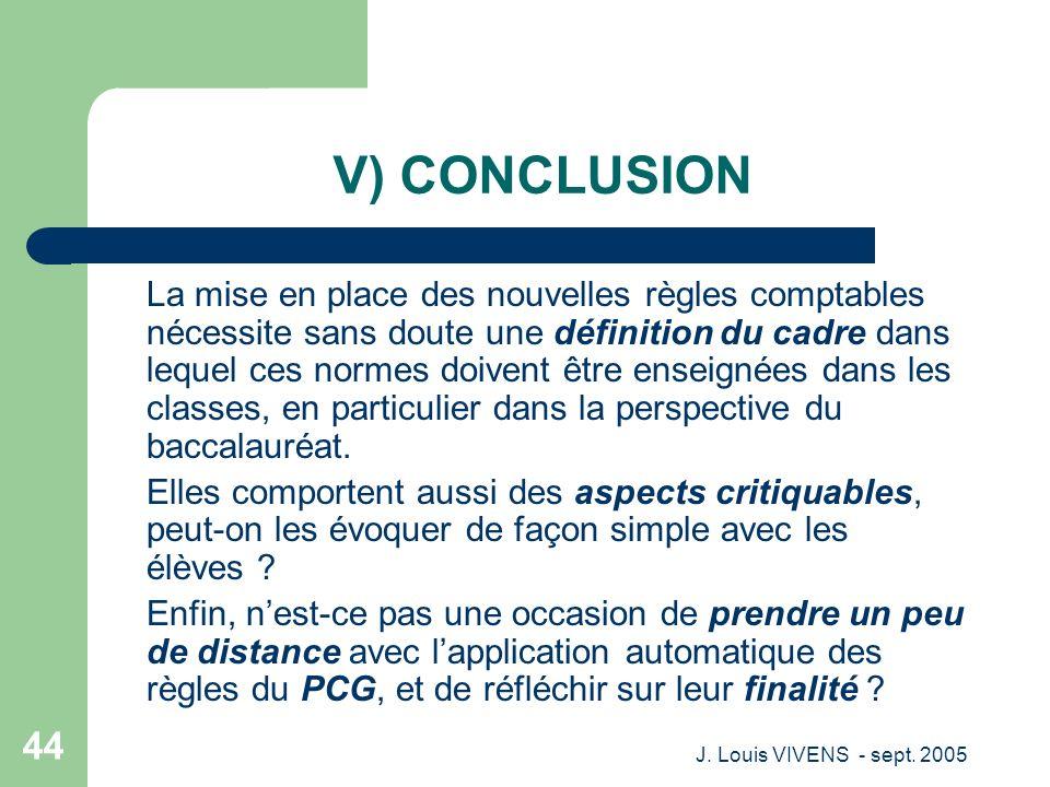 J. Louis VIVENS - sept. 2005 44 V) CONCLUSION La mise en place des nouvelles règles comptables nécessite sans doute une définition du cadre dans leque