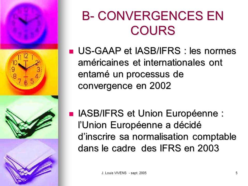 J. Louis VIVENS - sept. 20055 B- CONVERGENCES EN COURS US-GAAP et IASB/IFRS : les normes américaines et internationales ont entamé un processus de con