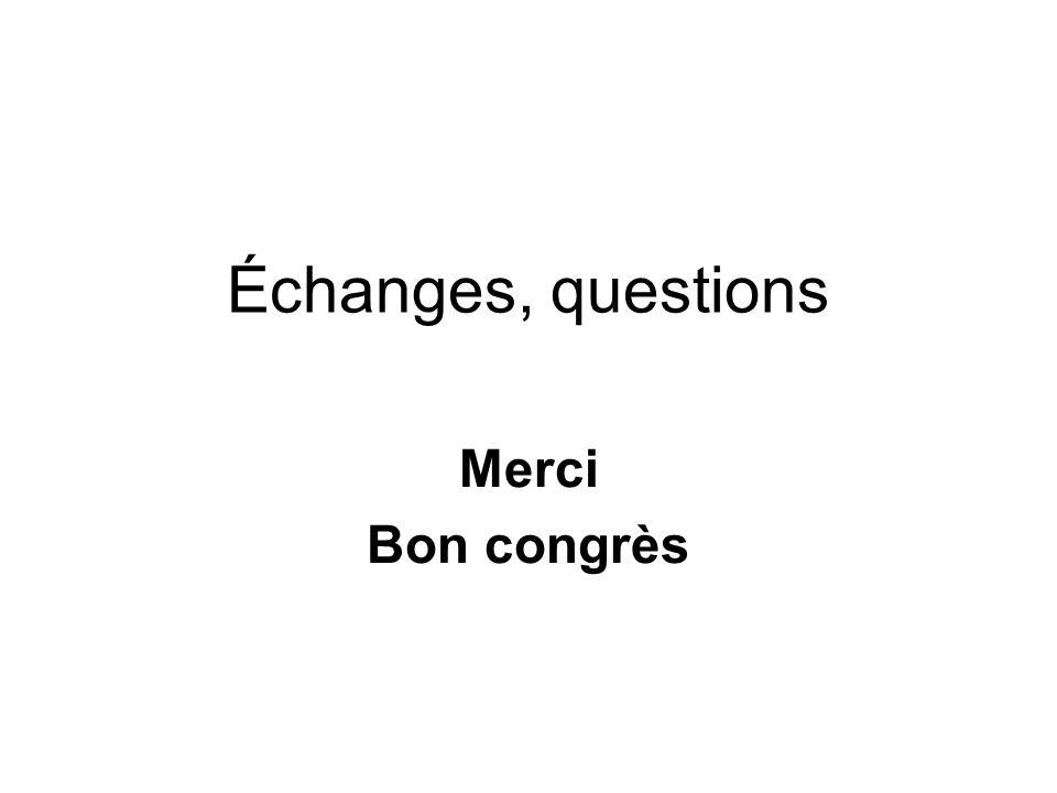 Échanges, questions Merci Bon congrès