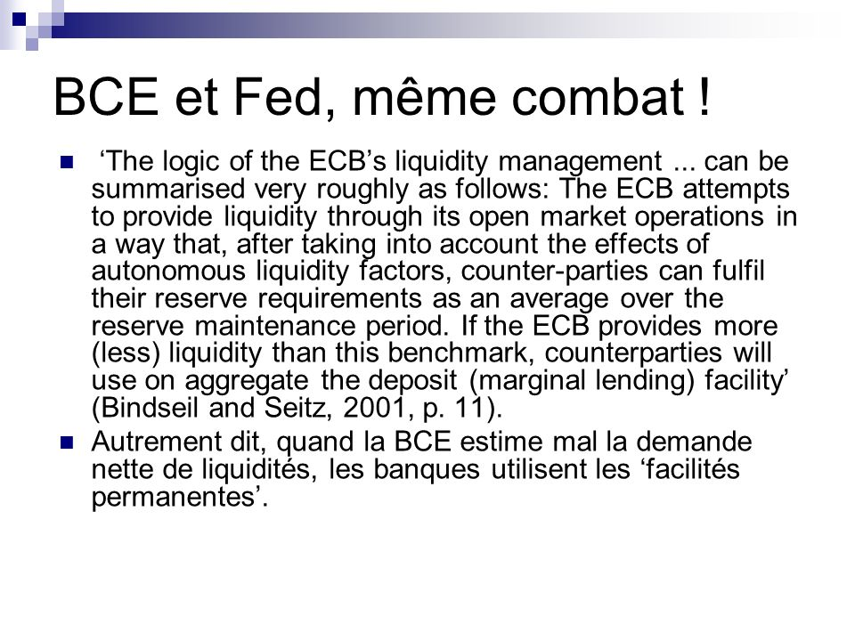 BCE et Fed, même combat ! The logic of the ECBs liquidity management... can be summarised very roughly as follows: The ECB attempts to provide liquidi