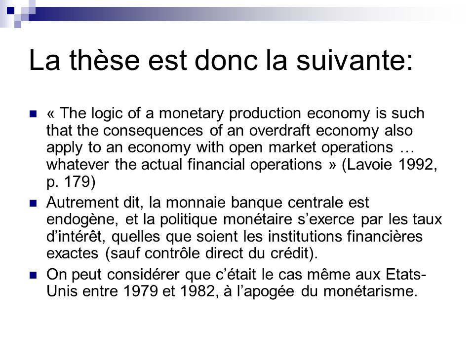 La thèse est donc la suivante: « The logic of a monetary production economy is such that the consequences of an overdraft economy also apply to an eco
