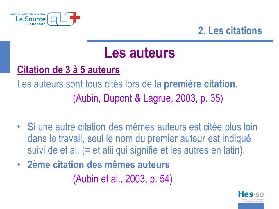 2. Les citations Les auteurs Citation de 3 à 5 auteurs Les auteurs sont tous cités lors de la première citation. (Aubin, Dupont & Lagrue, 2003, p. 35)