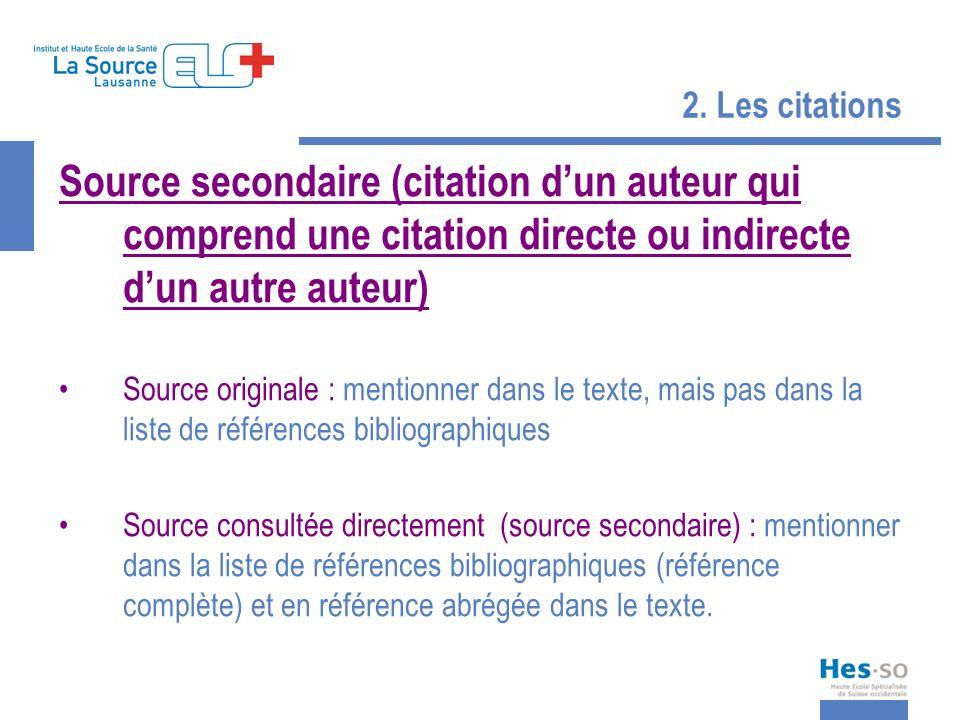 2. Les citations Source secondaire (citation dun auteur qui comprend une citation directe ou indirecte dun autre auteur) Source originale : mentionner