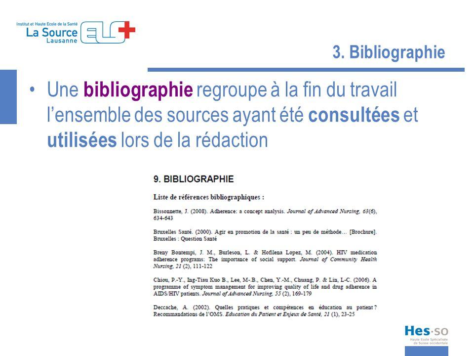 3. Bibliographie Une bibliographie regroupe à la fin du travail lensemble des sources ayant été consultées et utilisées lors de la rédaction