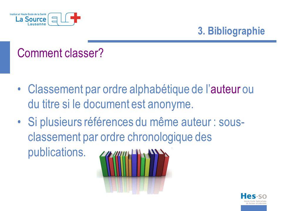 3. Bibliographie Comment classer? Classement par ordre alphabétique de lauteur ou du titre si le document est anonyme. Si plusieurs références du même