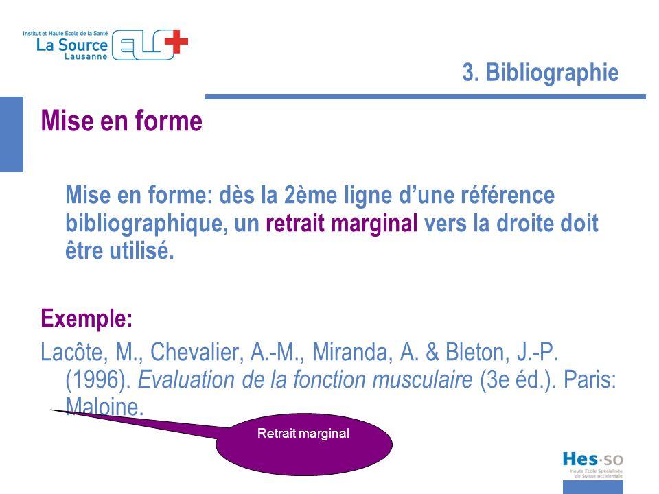 3. Bibliographie Mise en forme Mise en forme: dès la 2ème ligne dune référence bibliographique, un retrait marginal vers la droite doit être utilisé.