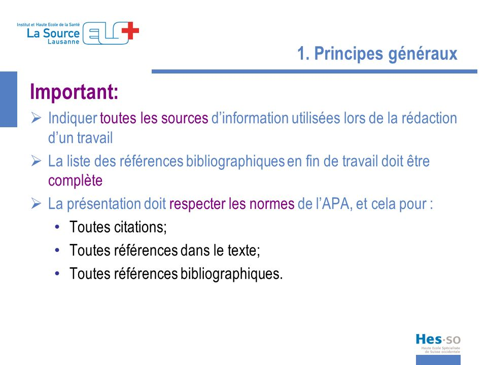 1. Principes généraux Important: Indiquer toutes les sources dinformation utilisées lors de la rédaction dun travail La liste des références bibliogra
