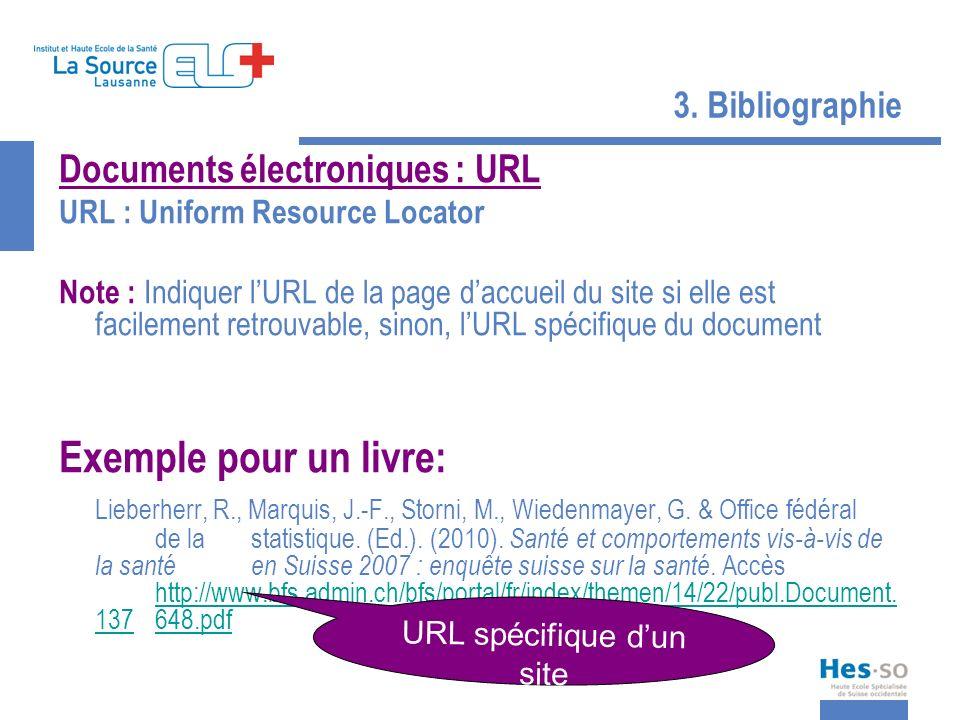 3. Bibliographie Documents électroniques : URL URL : Uniform Resource Locator Note : Indiquer lURL de la page daccueil du site si elle est facilement