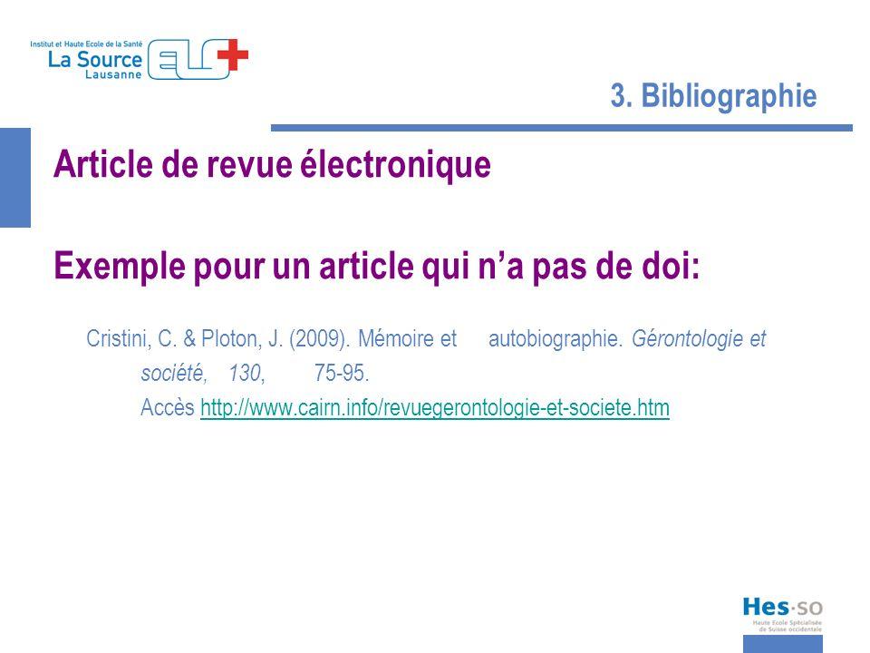 3. Bibliographie Article de revue électronique Exemple pour un article qui na pas de doi: Cristini, C. & Ploton, J. (2009). Mémoire et autobiographie.