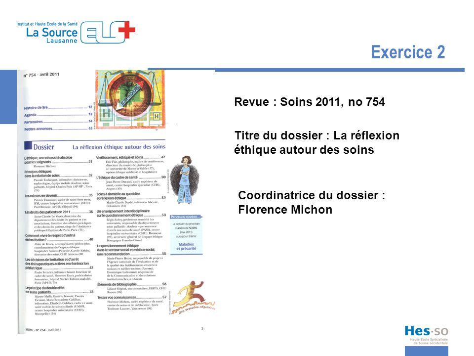 Exercice 2 Revue : Soins 2011, no 754 Titre du dossier : La réflexion éthique autour des soins Coordinatrice du dossier : Florence Michon