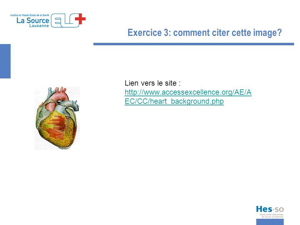 Exercice 3: comment citer cette image? Lien vers le site : http://www.accessexcellence.org/AE/A EC/CC/heart_background.php http://www.accessexcellence