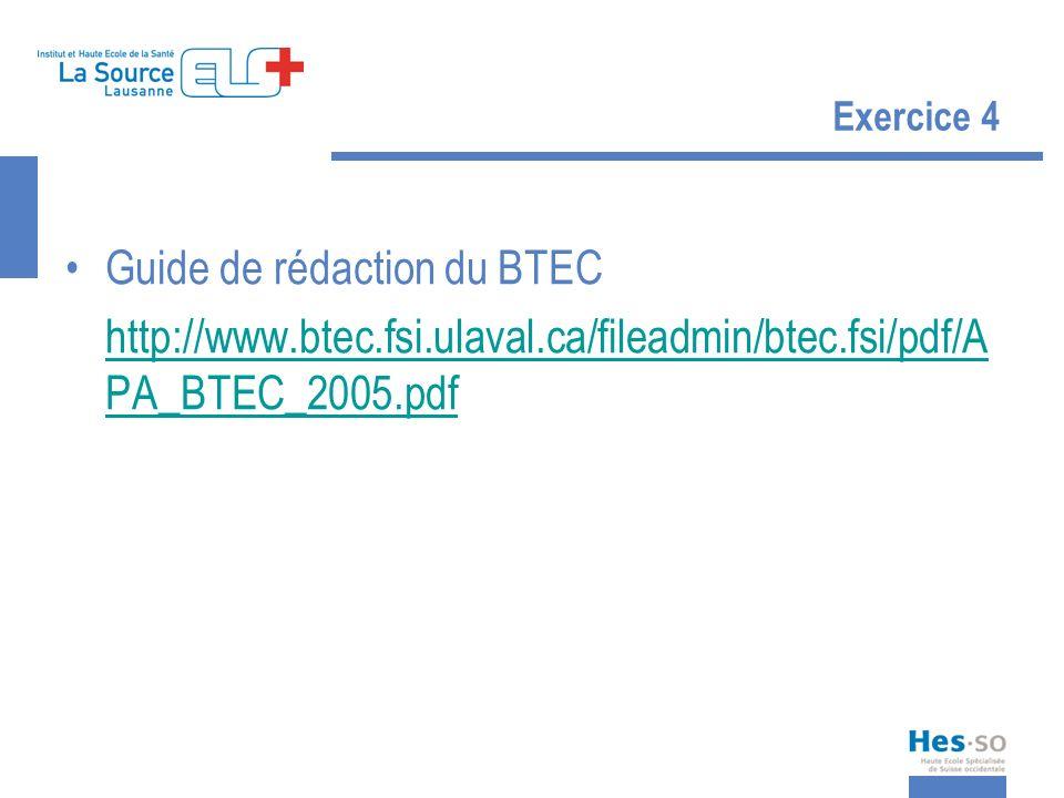 Exercice 4 Guide de rédaction du BTEC http://www.btec.fsi.ulaval.ca/fileadmin/btec.fsi/pdf/A PA_BTEC_2005.pdf
