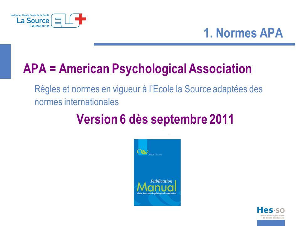 1. Normes APA APA = American Psychological Association Règles et normes en vigueur à lEcole la Source adaptées des normes internationales Version 6 dè